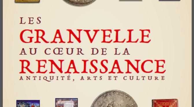 Besançon, 16 – 18 Novembre 2017 – ANTIQUITÉ, ARTS ET CULTURE : LES GRANVELLE AU CŒUR DE LA RENAISSANCE