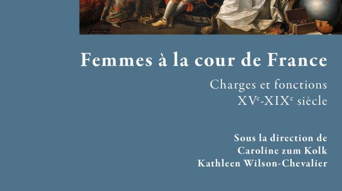 Parution: Femmes à la cour de France. Charges et fonctions (XVe – XIXe siècle)