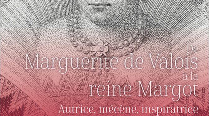 Paru : De Marguerite de  Valois à la reine Margot